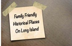 Family Friendly Historical Places to see on LI
